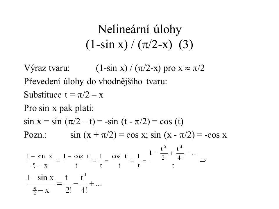 Nelineární úlohy (1-sin x) / (  /2-x)(4) Výraz tvaru: (1-sin x) / (  /2-x)pro x   /2 Převedení úlohy do vhodnějšího tvaru: x = 1,5708 t = 0,00000 36732