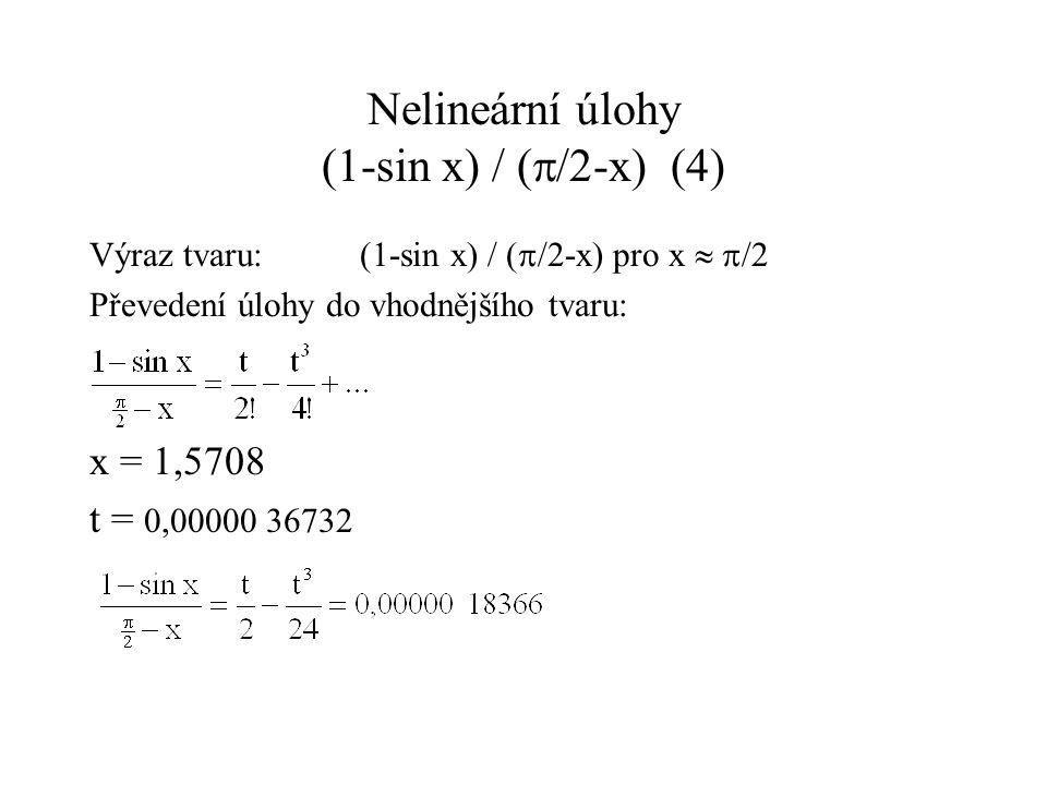 Iterační metody Praktický příklad 3: sin x = x - h(4) Pro h = 0,000123456 Analogický problém pro metodu regula falsi: Má ve jmenovateli: sin a – a – (sin b – b) => velmi malá čísla, navíc jejich rozdíl se blíží 0 Co tedy dělat?: a) Půlení intervalů – zaručené, ale pomalé: konverguje, 22 iterací b) Prostá iterace s rovnicí, využívající Taylorovy řady