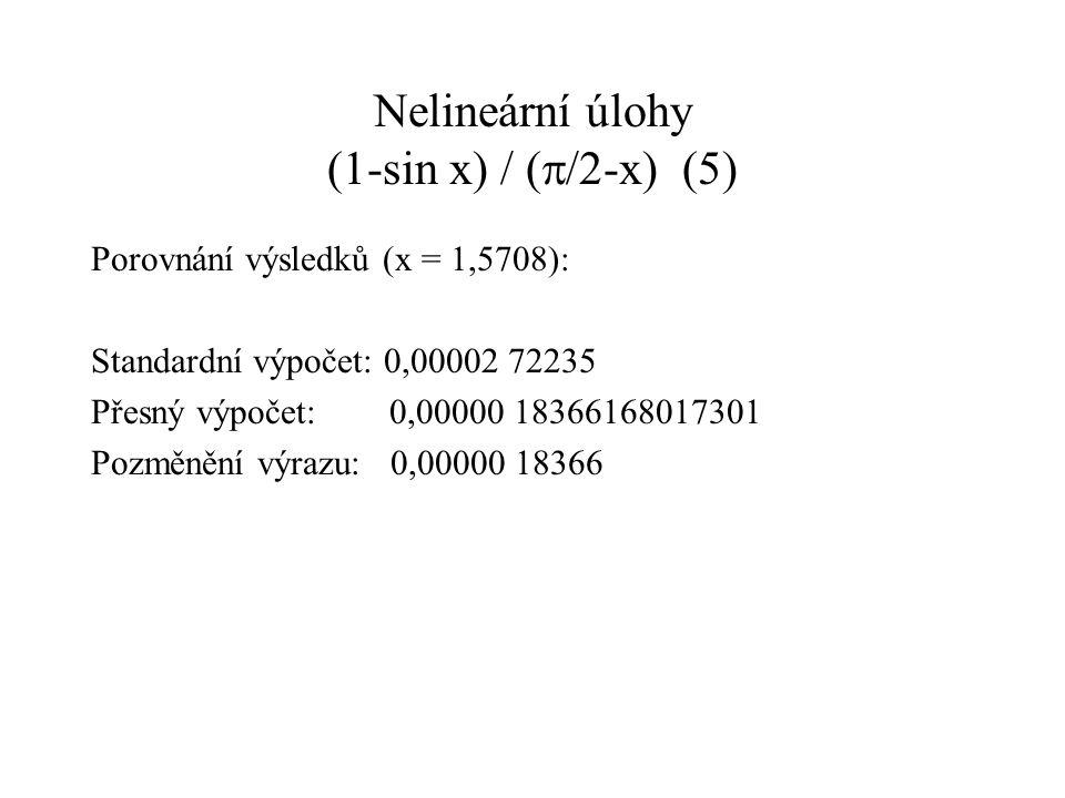 Nelineární úlohy (1-sin x) / (  /2-x)(5) Porovnání výsledků (x = 1,5708): Standardní výpočet: 0,00002 72235 Přesný výpočet: 0,00000 18366168017301 Po