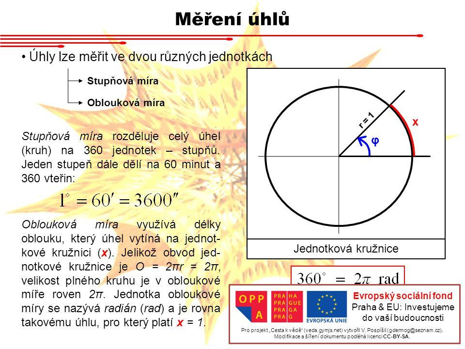 Měření úhlů Úhly lze měřit ve dvou různých jednotkách Stupňová míra Oblouková míra r = 1 x φ Jednotková kružnice Stupňová míra rozděluje celý úhel (kruh) na 360 jednotek – stupňů.