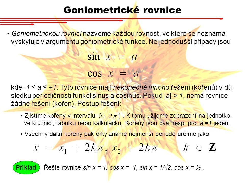 Goniometrické rovnice Goniometrickou rovnicí nazveme každou rovnost, ve které se neznámá vyskytuje v argumentu goniometrické funkce.