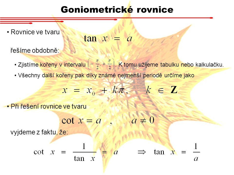 Goniometrické rovnice Rovnice ve tvaru řešíme obdobně: Zjistíme kořeny v intervalu.
