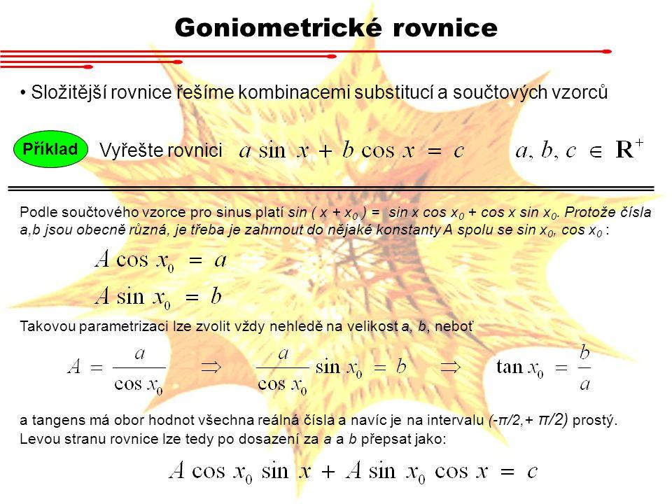 Goniometrické rovnice Složitější rovnice řešíme kombinacemi substitucí a součtových vzorců Příklad Vyřešte rovnici Podle součtového vzorce pro sinus platí sin ( x + x 0 ) = sin x cos x 0 + cos x sin x 0.