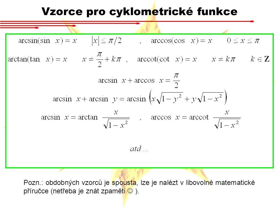 Vzorce pro cyklometrické funkce Pozn.: obdobných vzorců je spousta, lze je nalézt v libovolné matematické příručce (netřeba je znát zpaměti ).