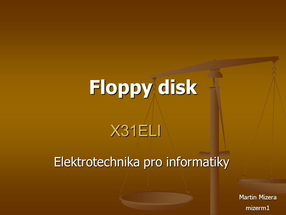 X31ELI Elektrotechnika pro informatiky Floppy disk Martin Mizera mizerm1