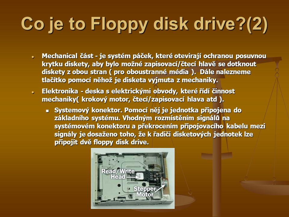 Co je to Floppy disk drive (2)  Mechanical část - je systém páček, které otevirají ochranou posuvnou krytku diskety, aby bylo možné zapisovací/čtecí hlavě se dotknout diskety z obou stran ( pro oboustranné média ).