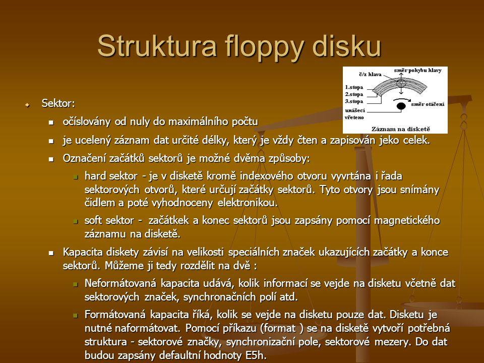 Struktura floppy disku  Sektor: očíslovány od nuly do maximálního počtu očíslovány od nuly do maximálního počtu je ucelený záznam dat určité délky, který je vždy čten a zapisován jeko celek.