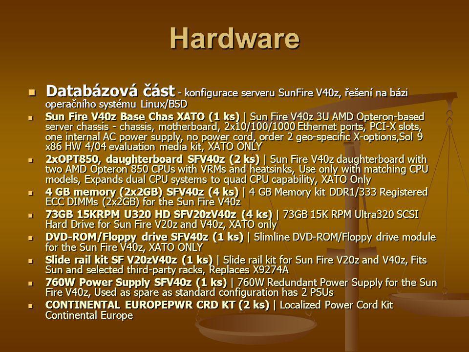 Hardware Databázová část - konfigurace serveru SunFire V40z, řešení na bázi operačního systému Linux/BSD Databázová část - konfigurace serveru SunFire