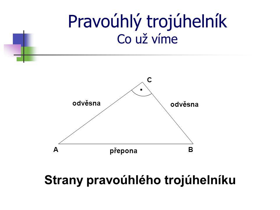 Pravoúhlý trojúhelník Co už víme · C B A Pythagorova věta odvěsna přepona c ba