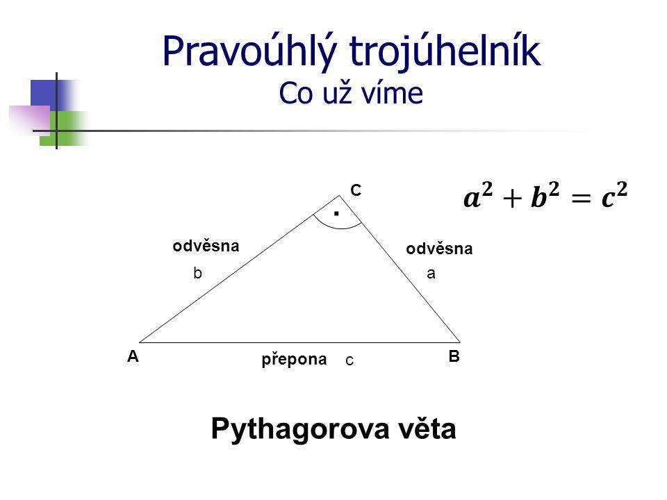 Pravoúhlý trojúhelník Co už víme · C B A Thaletova věta c S · · · Množinou vrcholů všech pravoúhlých trojúhelníků s přeponou AB je kružnice k s průměrem AB mimo bodů A a B.