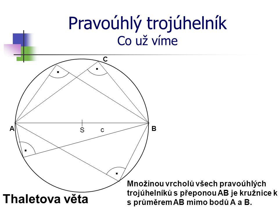 Pravoúhlý trojúhelník Co už víme · C B A Thaletova věta c S · · · Množinou vrcholů všech pravoúhlých trojúhelníků s přeponou AB je kružnice k s průměr