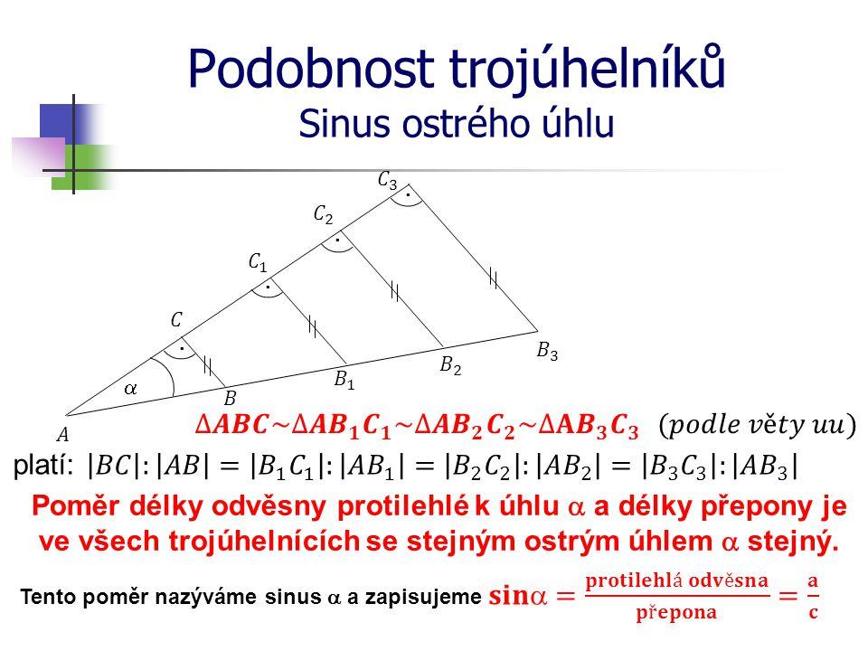 Podobnost trojúhelníků Sinus ostrého úhlu platí: Poměr délky odvěsny protilehlé k úhlu  a délky přepony je ve všech trojúhelnících se stejným ostrým
