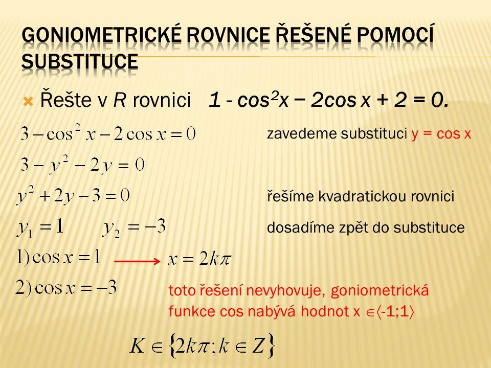  Řešte v R rovnici 1 - cos 2 x − 2cos x + 2 = 0.