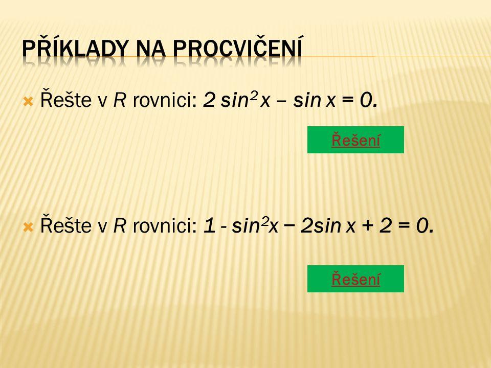  Řešte v R rovnici: 2 sin 2 x – sin x = 0.  Řešte v R rovnici: 1 - sin 2 x − 2sin x + 2 = 0.