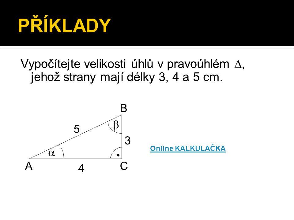 Zkouška:  36°52´ 53° 8´ 89°60´= 90° A B C   4 5 3