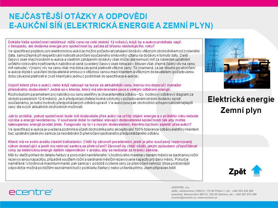 NEJČASTĚJŠÍ OTÁZKY A ODPOVĚDI E-AUKČNÍ SÍŇ (ELEKTRICKÁ ENERGIE A ZEMNÍ PLYN) Dokáže Vaše společnost nabídnout nižší cenu na celé období 12 měsíců, kdy