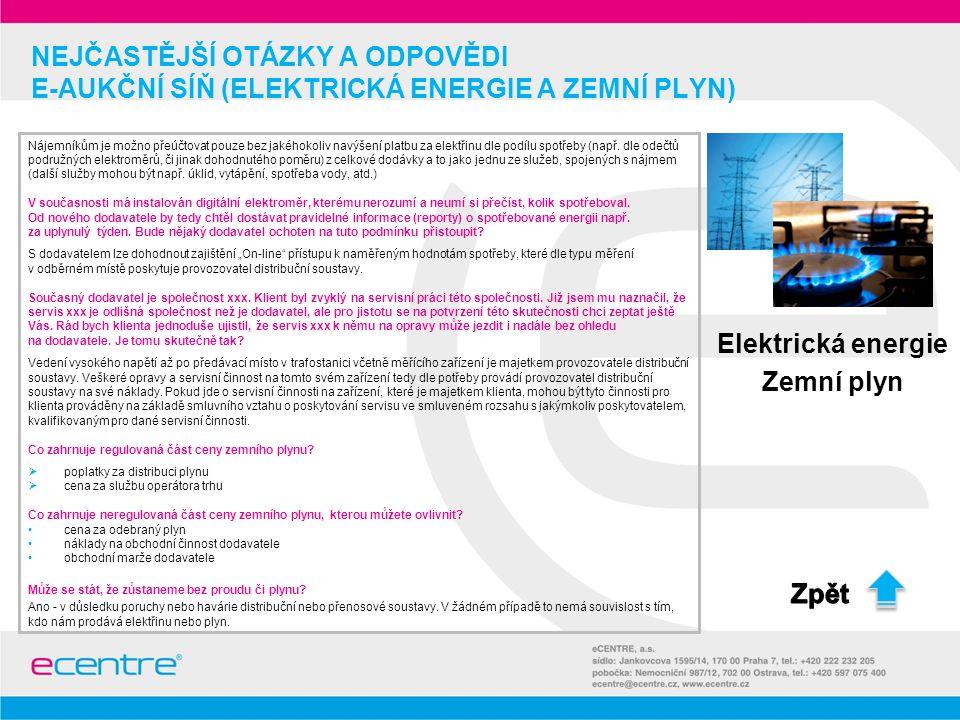 NEJČASTĚJŠÍ OTÁZKY A ODPOVĚDI E-AUKČNÍ SÍŇ (ELEKTRICKÁ ENERGIE A ZEMNÍ PLYN) Nájemníkům je možno přeúčtovat pouze bez jakéhokoliv navýšení platbu za e