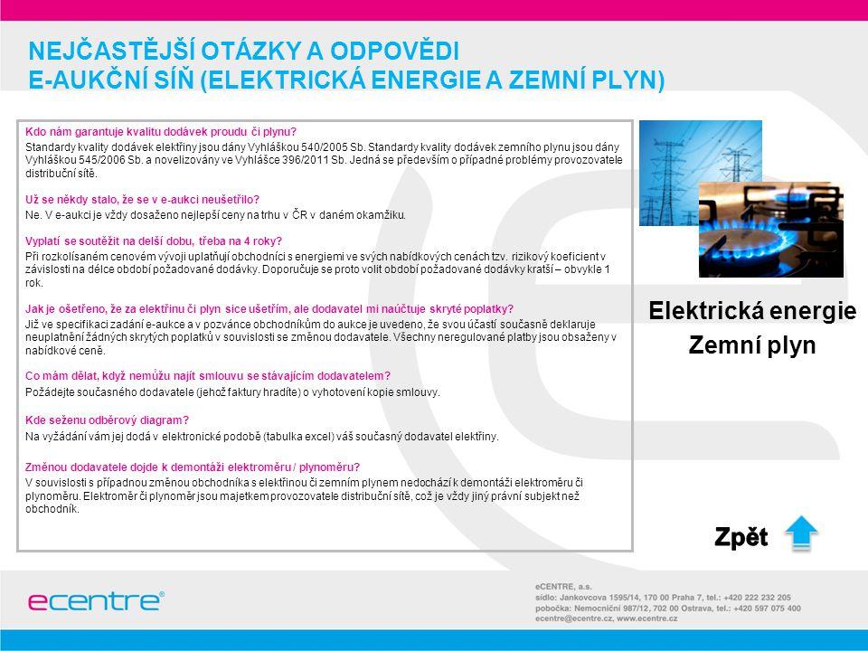 NEJČASTĚJŠÍ OTÁZKY A ODPOVĚDI E-AUKČNÍ SÍŇ (ELEKTRICKÁ ENERGIE A ZEMNÍ PLYN) Kdo nám garantuje kvalitu dodávek proudu či plynu? Standardy kvality dodá