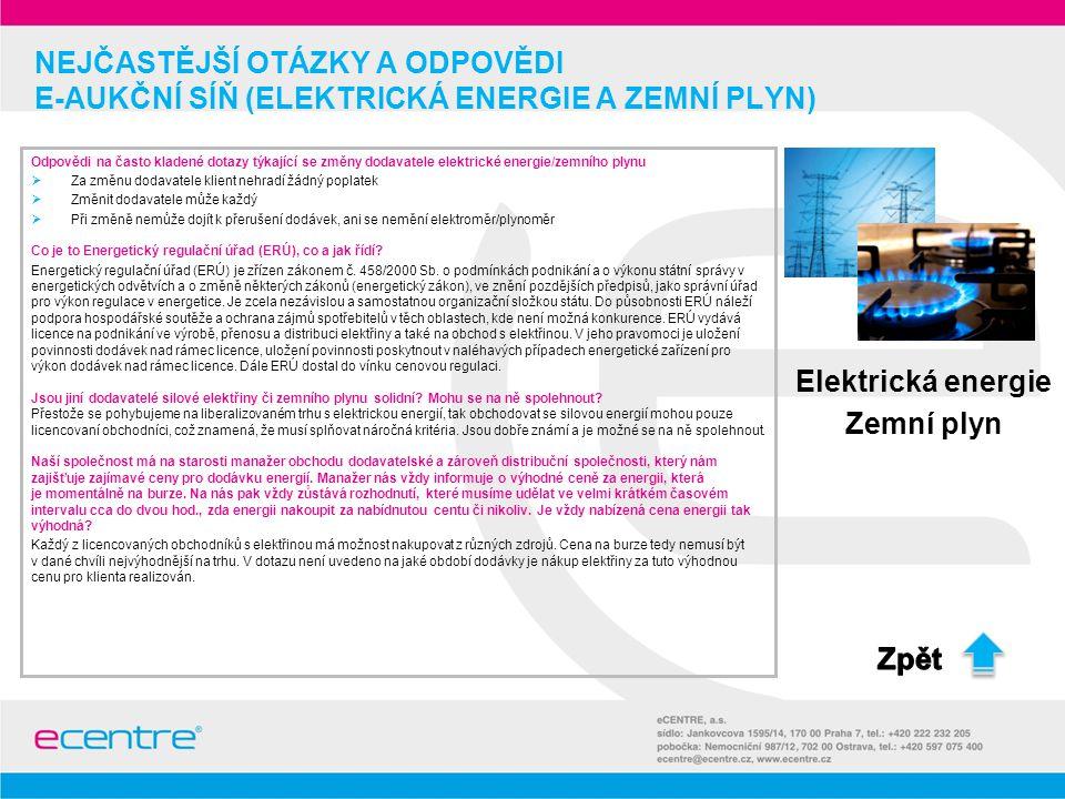 NEJČASTĚJŠÍ OTÁZKY A ODPOVĚDI E-AUKČNÍ SÍŇ (ELEKTRICKÁ ENERGIE A ZEMNÍ PLYN) Elektrická energie Zemní plyn Odpovědi na často kladené dotazy týkající s
