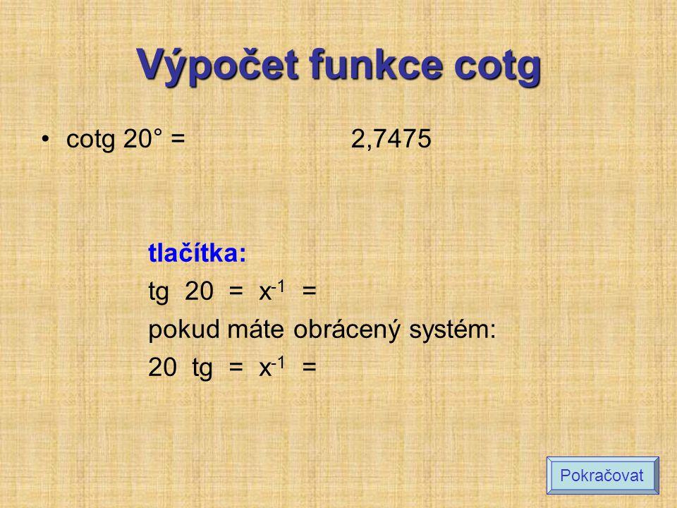 Určete hodnotu funkce: (zaokrouhlete na 4 desetinná místa) cotg 30° cotg 45° cotg 60° cotg 50° cotg 40° cotg 23° 1,7321 1 0.5774 0,8391 1,1918 2,3559 Výsledek Pokračovat