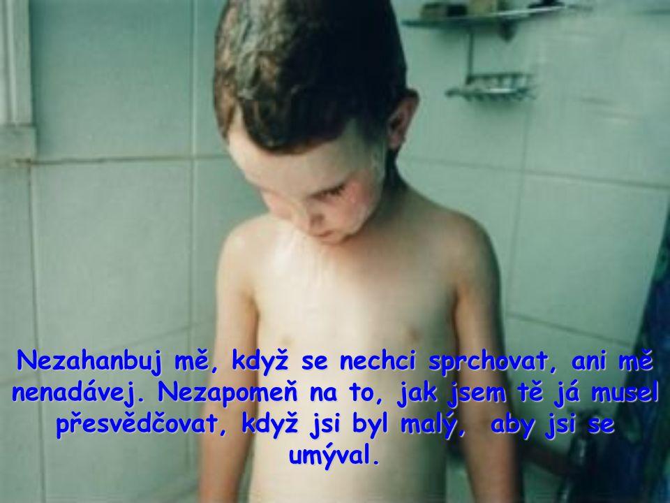 Nezahanbuj mě, když se nechci sprchovat, ani mě nenadávej.