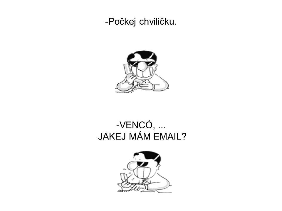 -... Takže je hotová, můžeš mi jí poslat mailem? - Jooo můj mail, ale ten já si sakra nepamatuju!