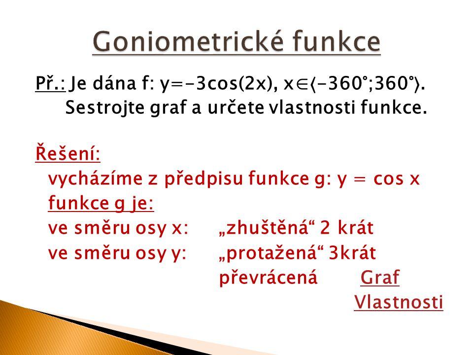 Př.: Je dána f: y=-3cos(2x), x∈-360°;360°. Sestrojte graf a určete vlastnosti funkce.