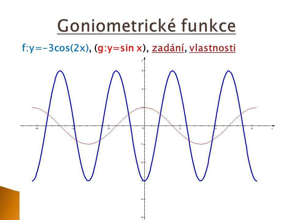 f:y=-3cos(2x), (g:y=sin x), zadání, vlastnostizadánívlastnosti