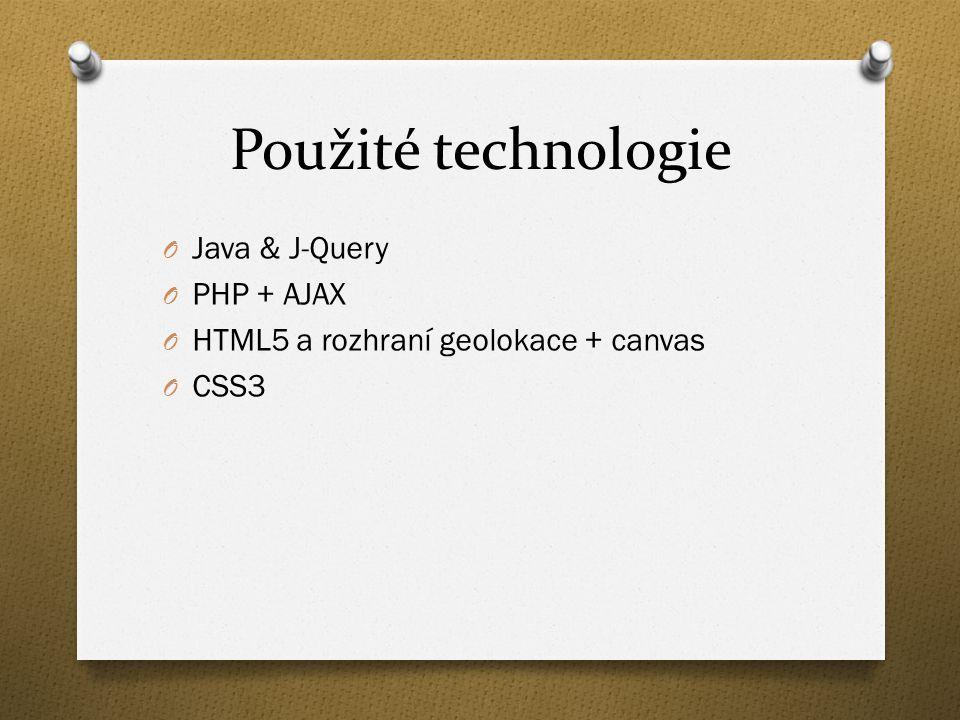 Použité technologie O Java & J-Query O PHP + AJAX O HTML5 a rozhraní geolokace + canvas O CSS3