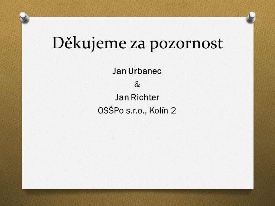 Děkujeme za pozornost Jan Urbanec & Jan Richter OSŠPo s.r.o., Kolín 2