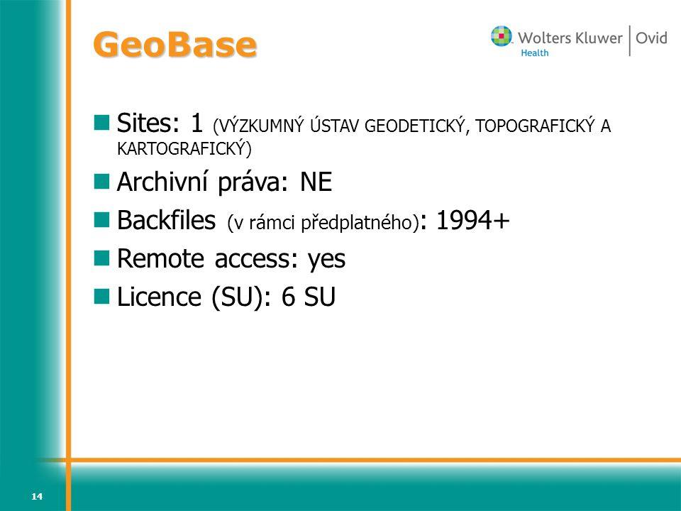 14 GeoBase Sites: 1 (VÝZKUMNÝ ÚSTAV GEODETICKÝ, TOPOGRAFICKÝ A KARTOGRAFICKÝ) Archivní práva: NE Backfiles (v rámci předplatného) : 1994+ Remote access: yes Licence (SU): 6 SU