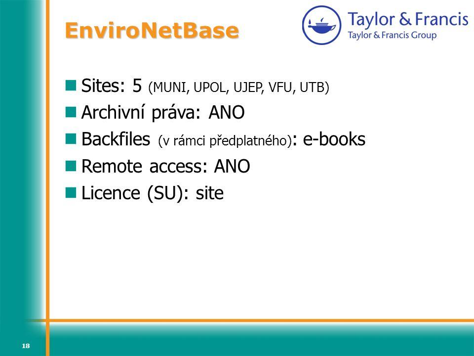 18 EnviroNetBase Sites: 5 (MUNI, UPOL, UJEP, VFU, UTB) Archivní práva: ANO Backfiles (v rámci předplatného) : e-books Remote access: ANO Licence (SU): site