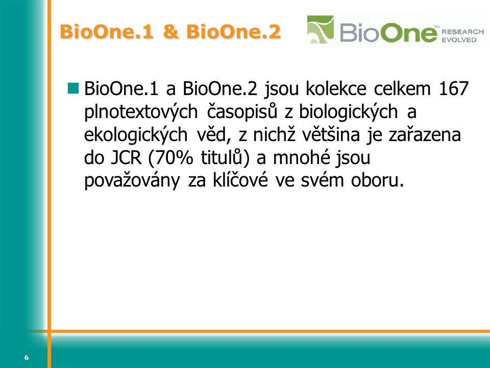 6 BioOne.1 & BioOne.2 BioOne.1 a BioOne.2 jsou kolekce celkem 167 plnotextových časopisů z biologických a ekologických věd, z nichž většina je zařazena do JCR (70% titulů) a mnohé jsou považovány za klíčové ve svém oboru.