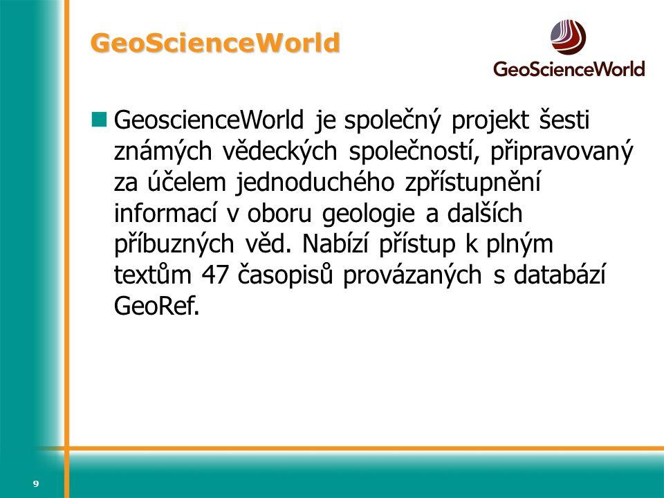 9 GeoscienceWorld je společný projekt šesti známých vědeckých společností, připravovaný za účelem jednoduchého zpřístupnění informací v oboru geologie