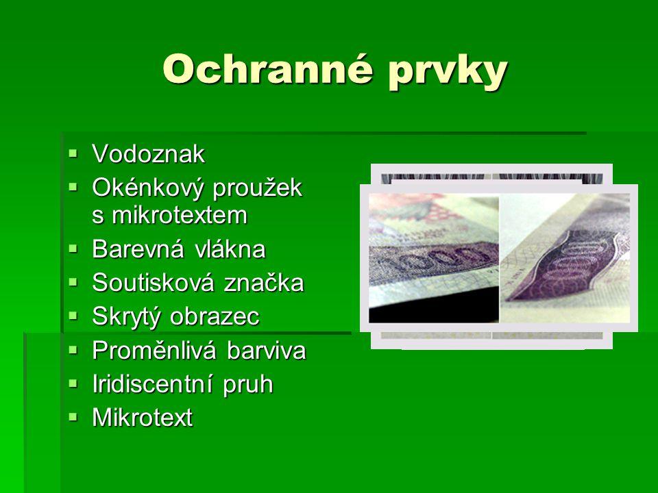 Ochranné prvky  Vodoznak  Okénkový proužek s mikrotextem  Barevná vlákna  Soutisková značka  Skrytý obrazec  Proměnlivá barviva  Iridiscentní p