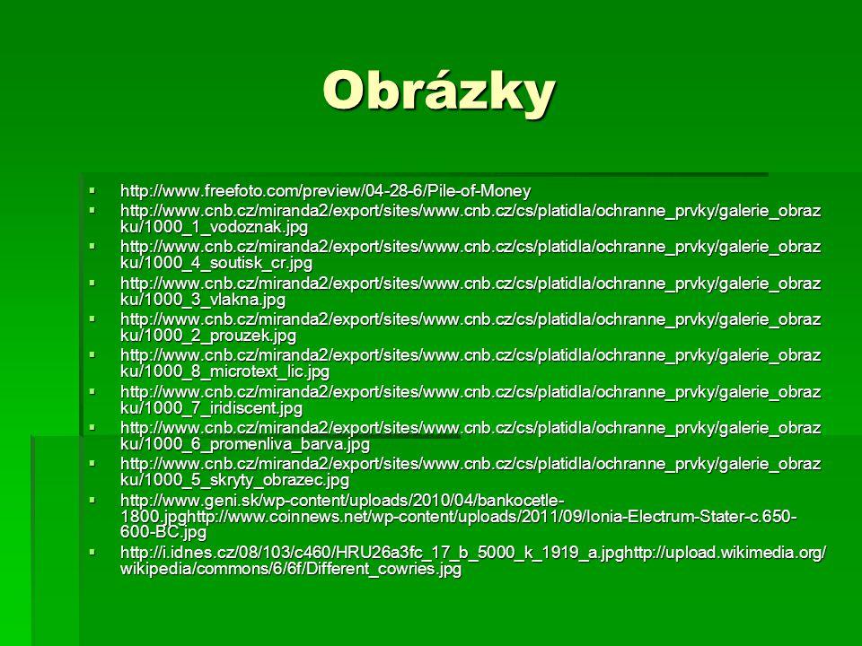 Obrázky  http://www.freefoto.com/preview/04-28-6/Pile-of-Money  http://www.cnb.cz/miranda2/export/sites/www.cnb.cz/cs/platidla/ochranne_prvky/galeri