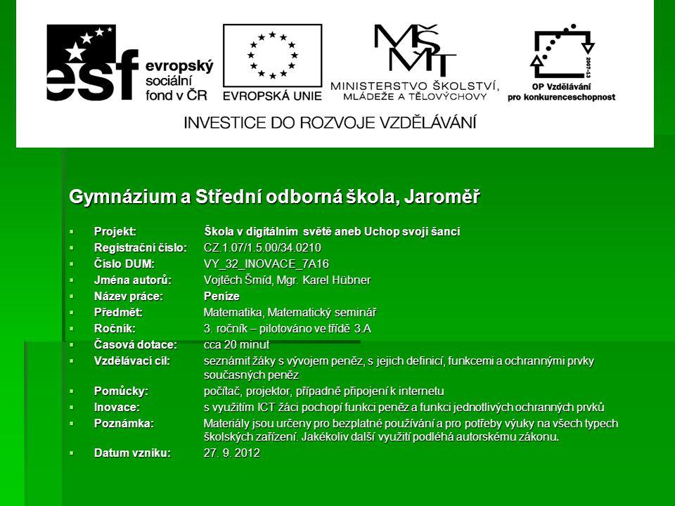 Gymnázium a Střední odborná škola, Jaroměř  Projekt: Škola v digitálním světě aneb Uchop svoji šanci  Registrační číslo: CZ.1.07/1.5.00/34.0210  Čí