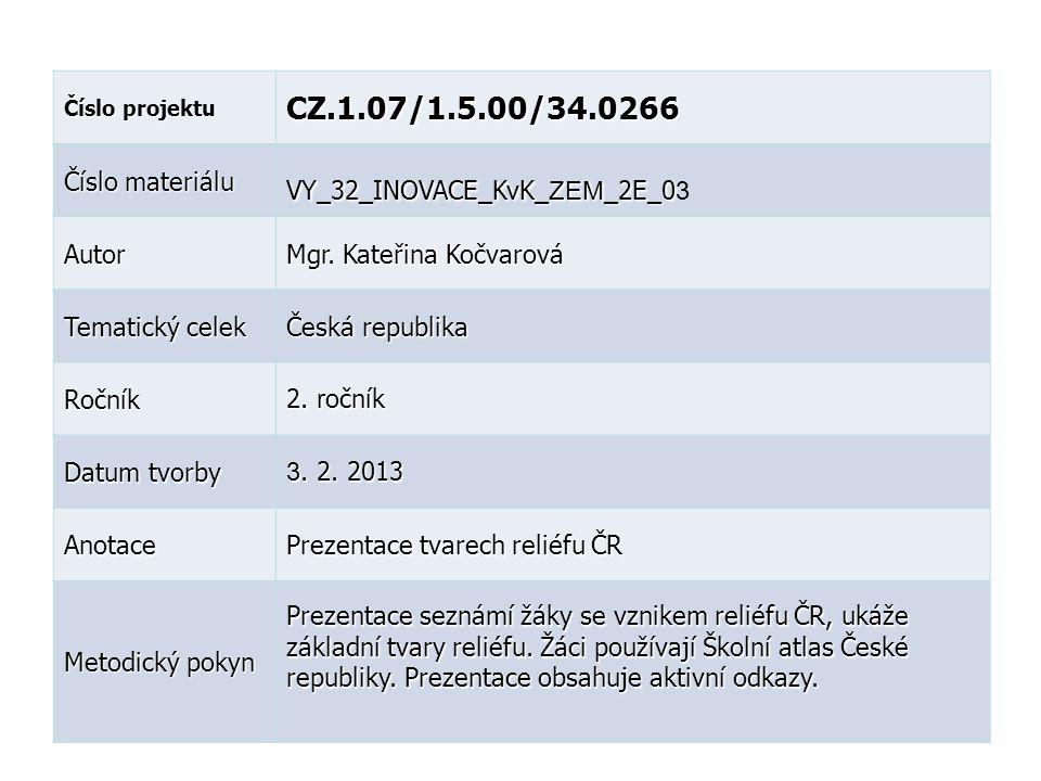Číslo projektu CZ.1.07/1.5.00/34.0266 Číslo materiálu VY_32_INOVACE_KvK_ ZEM _2E_0 VY_32_INOVACE_KvK_ ZEM _2E_0 3 Autor Mgr. Kateřina Kočvarová Temati