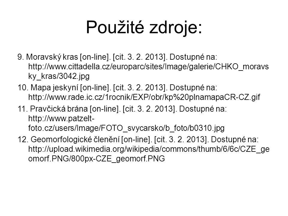 Použité zdroje: 9. Moravský kras [on-line]. [cit. 3. 2. 2013]. Dostupné na: http://www.cittadella.cz/europarc/sites/Image/galerie/CHKO_moravs ky_kras/