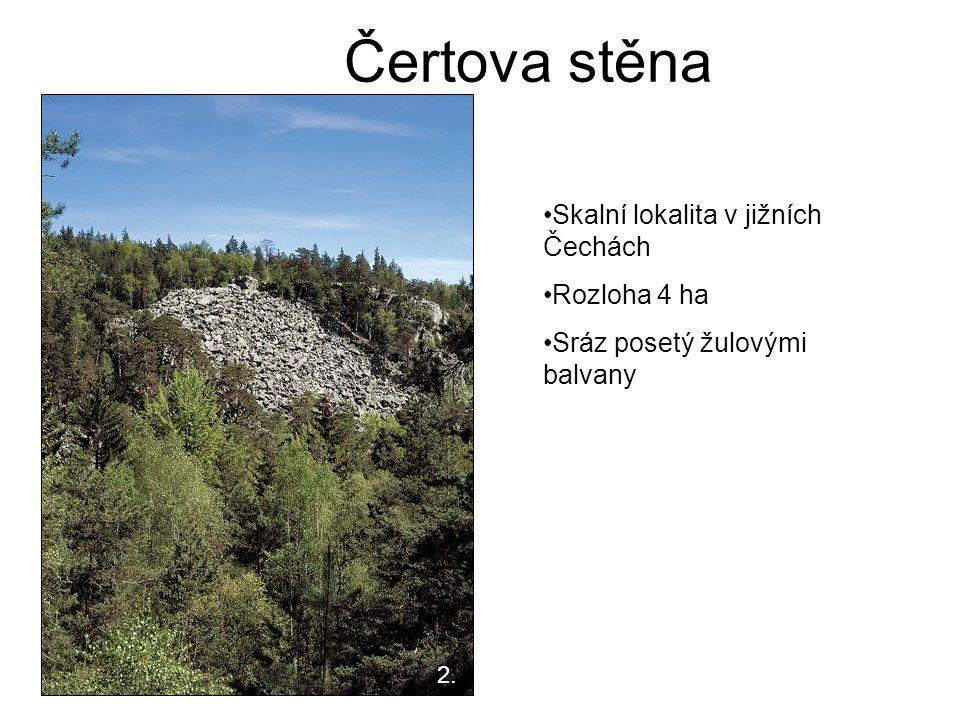 Čertova stěna Skalní lokalita v jižních Čechách Rozloha 4 ha Sráz posetý žulovými balvany 2.