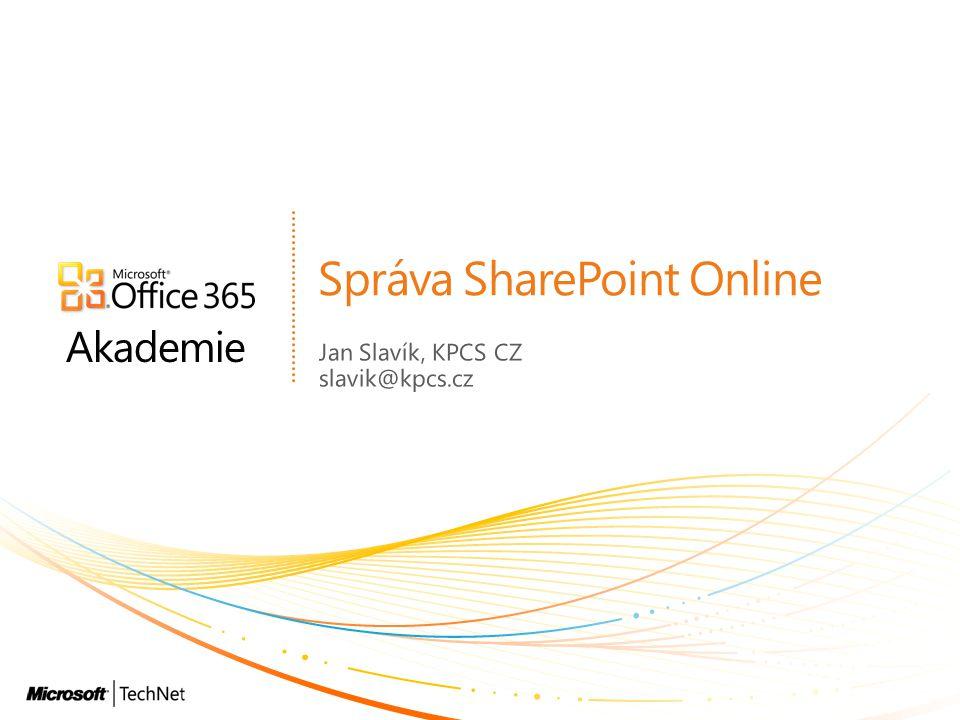 Akademie Správa SharePoint Online Jan Slavík, KPCS CZ slavik@kpcs.cz
