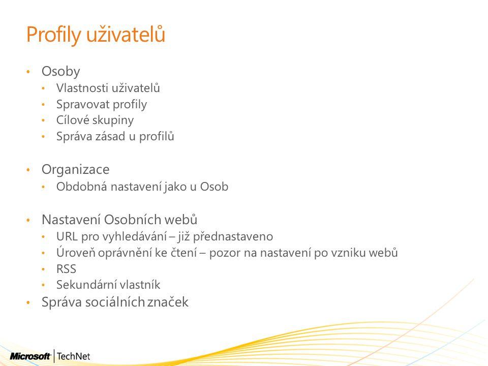 Profily uživatelů Osoby Vlastnosti uživatelů Spravovat profily Cílové skupiny Správa zásad u profilů Organizace Obdobná nastavení jako u Osob Nastavení Osobních webů URL pro vyhledávání – již přednastaveno Úroveň oprávnění ke čtení – pozor na nastavení po vzniku webů RSS Sekundární vlastník Správa sociálních značek
