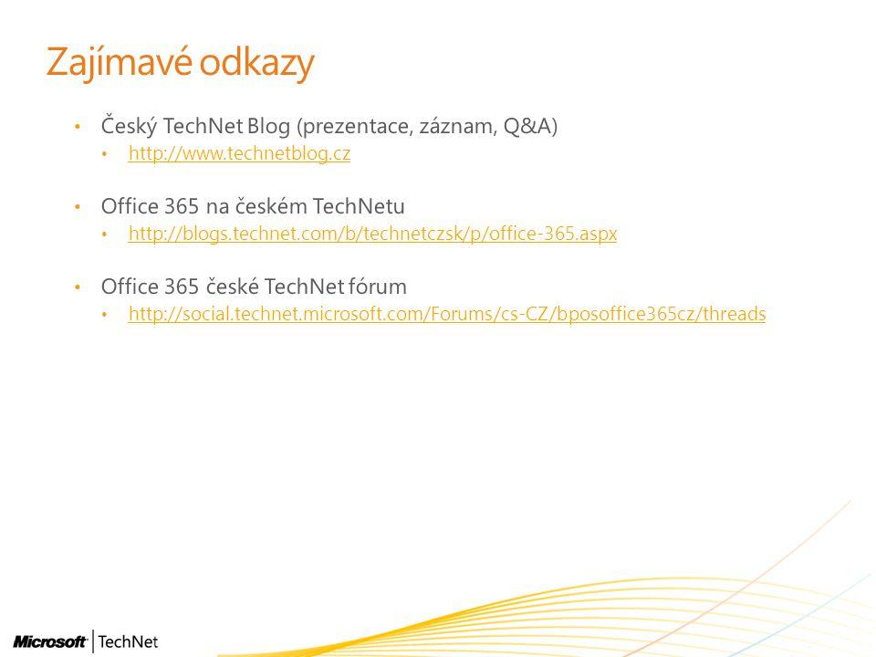 Zajímavé odkazy Český TechNet Blog (prezentace, záznam, Q&A) http://www.technetblog.cz Office 365 na českém TechNetu http://blogs.technet.com/b/technetczsk/p/office-365.aspx Office 365 české TechNet fórum http://social.technet.microsoft.com/Forums/cs-CZ/bposoffice365cz/threads