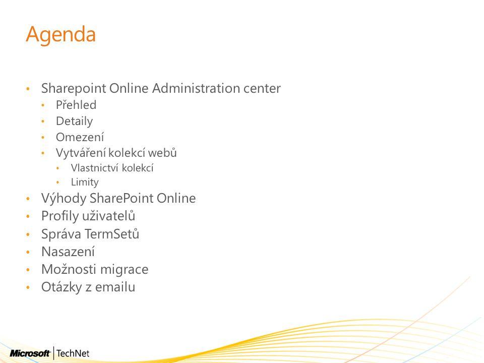 Agenda Sharepoint Online Administration center Přehled Detaily Omezení Vytváření kolekcí webů Vlastnictví kolekcí Limity Výhody SharePoint Online Profily uživatelů Správa TermSetů Nasazení Možnosti migrace Otázky z emailu