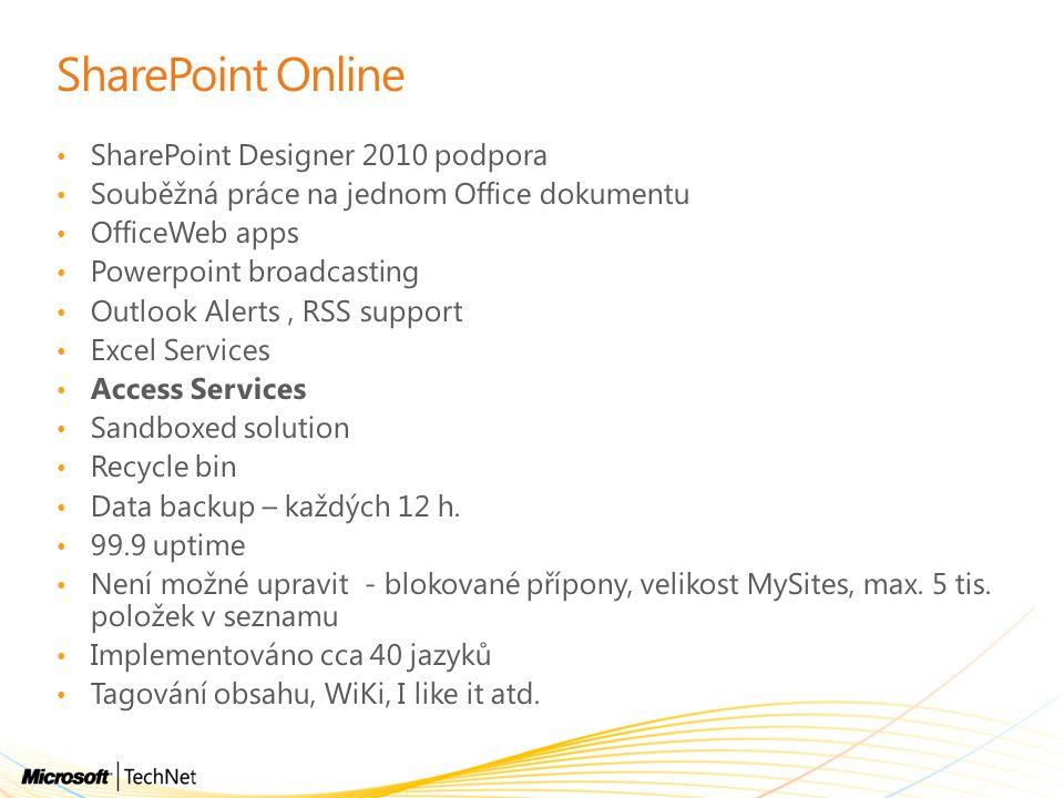 SharePoint Online SharePoint Designer 2010 podpora Souběžná práce na jednom Office dokumentu OfficeWeb apps Powerpoint broadcasting Outlook Alerts, RS