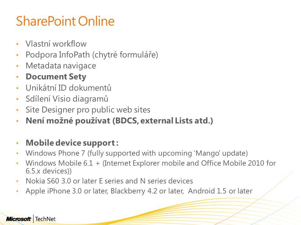 SharePoint Online Vlastní workflow Podpora InfoPath (chytré formuláře) Metadata navigace Document Sety Unikátní ID dokumentů Sdílení Visio diagramů Si