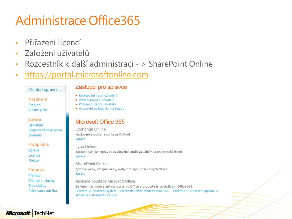 Administrace Office365 Přiřazení licencí Založení uživatelů Rozcestník k další administraci - > SharePoint Online https://portal.microsoftonline.com
