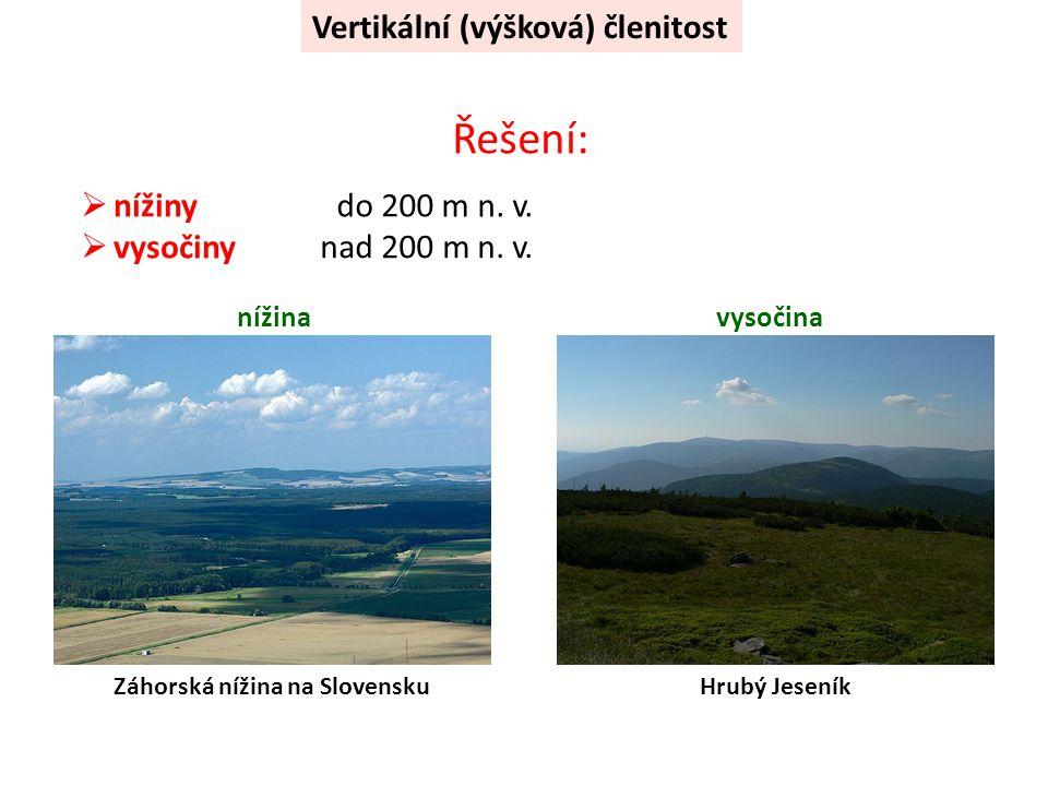 Vertikální (výšková) členitost Řešení:  nížiny  vysočiny Záhorská nížina na SlovenskuHrubý Jeseník do 200 m n.