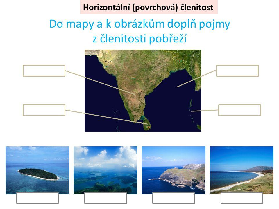 Horizontální (povrchová) členitost Do mapy a k obrázkům doplň pojmy z členitosti pobřeží