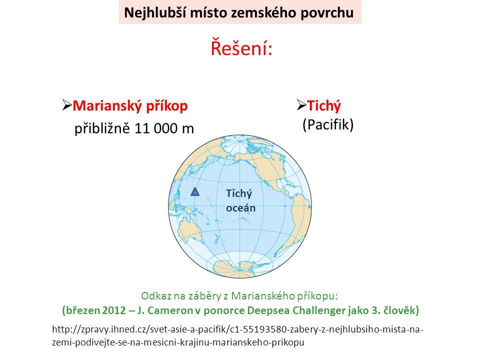 Řešení: http://zpravy.ihned.cz/svet-asie-a-pacifik/c1-55193580-zabery-z-nejhlubsiho-mista-na- zemi-podivejte-se-na-mesicni-krajinu-marianskeho-prikopu  Marianský příkop  Tichý Tichý oceán Odkaz na záběry z Marianského příkopu: (březen 2012 – J.